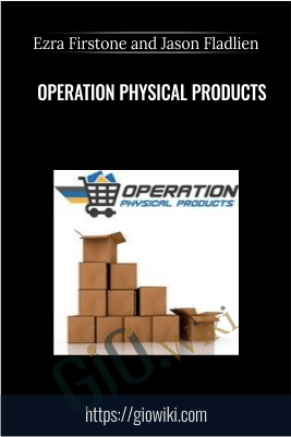 Operation Physical Products  – Ezra Firstone and Jason Fladlien