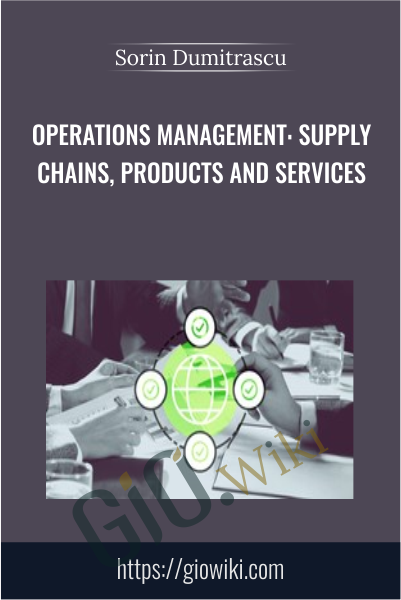Operations Management: Supply Chains, Products and Services - Sorin Dumitrascu