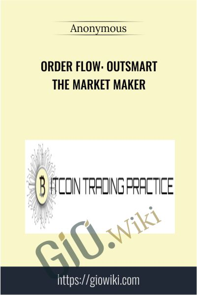 Order Flow: Outsmart the Market Maker