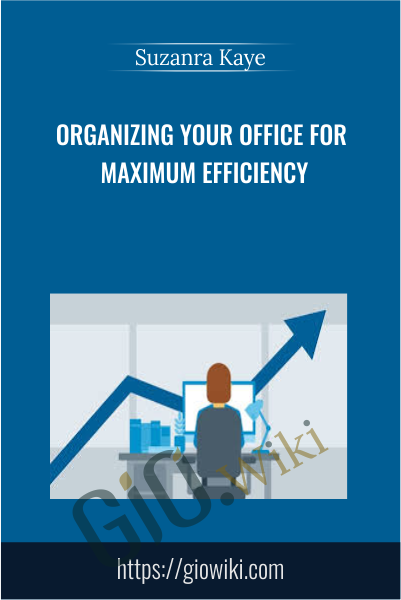 Organizing Your Office for Maximum Efficiency - Suzanra Kaye