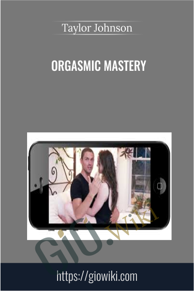 Orgasmic Mastery - Taylor Johnson