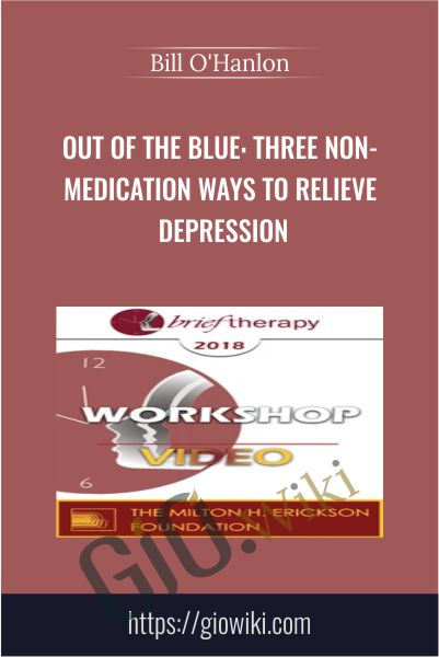 Out of the Blue: Three Non-Medication Ways to Relieve Depression - Bill O'Hanlon