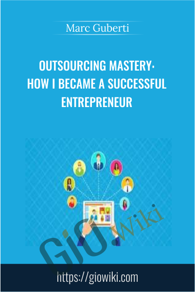 Outsourcing Mastery: How I Became A Successful Entrepreneur - Marc Guberti