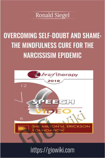 Overcoming Self-Doubt and Shame: The Mindfulness Cure for the Narcissisim Epidemic - Ronald Siegel
