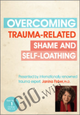 Overcoming Trauma-Related Shame and Self-Loathing with Janina Fisher, Ph.D. - Janina Fisher