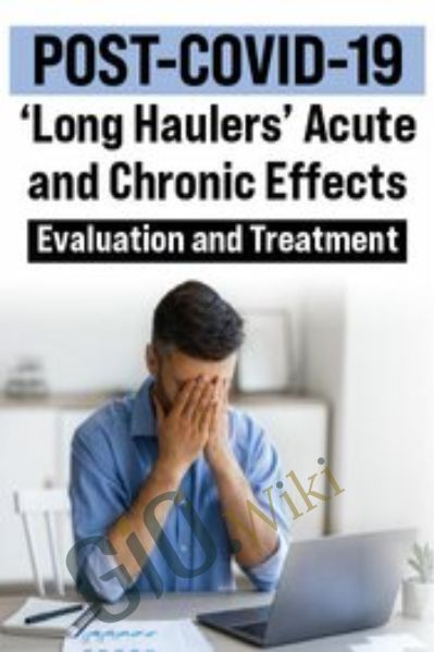POST-COVID-19 'Long Haulers' Acute and Chronic Effects: Evaluation and Treatment - Michel (Shelly) Denes & Karen Pryor