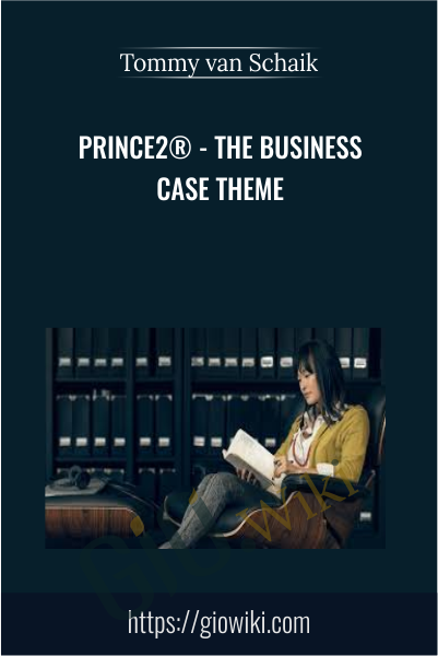 PRINCE2® - The Business Case Theme - Tommy van Schaik