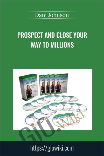 Prospect And Close Your Way To Millions - Dani Johnson