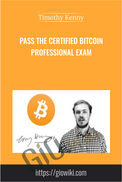 Pass the Certified Bitcoin Professional Exam - Timothy Kenny