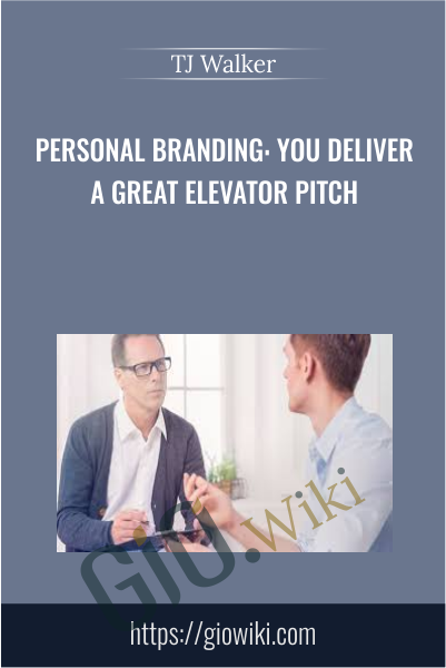 Personal Branding: You Deliver a Great Elevator Pitch - TJ Walker