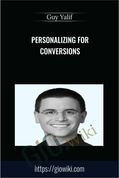 Personalizing for Conversions - Guy Yalif