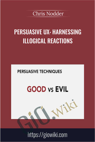 Persuasive UX: Harnessing Illogical Reactions - Chris Nodder