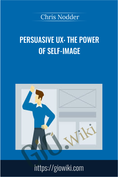 Persuasive UX: The Power of Self-Image - Chris Nodder