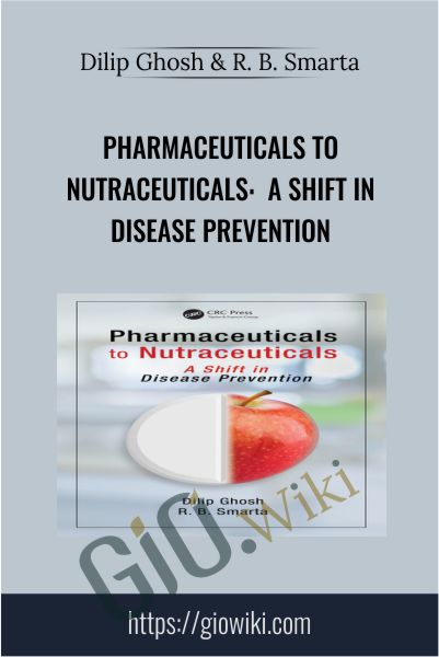 Pharmaceuticals to Nutraceuticals:  A Shift in Disease Prevention - Dilip Ghosh & R. B. Smarta