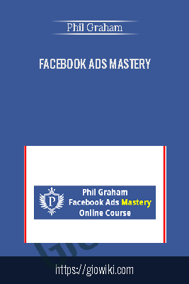 Facebook Ads Mastery – Phil Graham