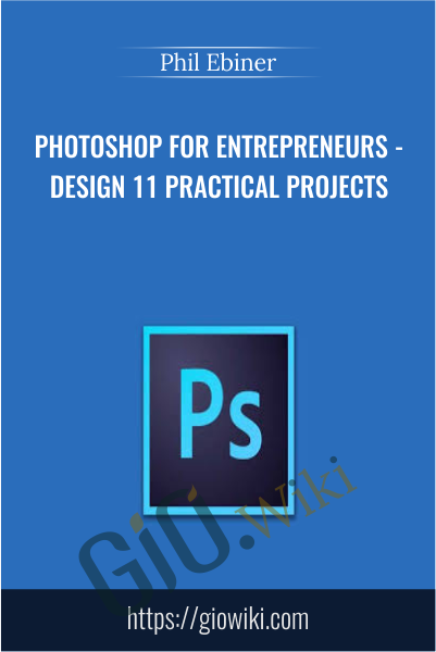 Photoshop for Entrepreneurs - Design 11 Practical Projects - Phil Ebiner