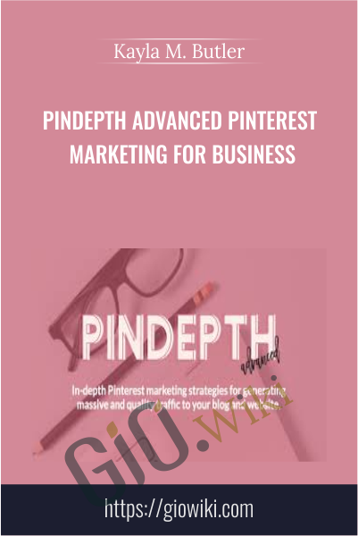 Pindepth Advanced Pinterest Marketing for Business - Kayla M. Butler