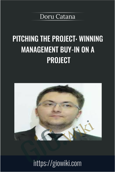 Pitching the Project: Winning Management Buy-in on a Project - Doru Catana