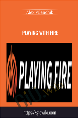 Playing with Fire - Alex Vilenchik
