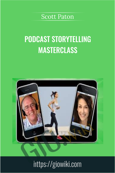 Podcast Storytelling Masterclass - Scott Paton