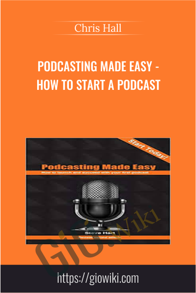 Podcasting Made Easy - How To Start a Podcast - Chris Hall