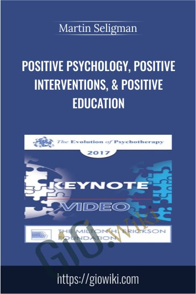 Positive Psychology, Positive Interventions, & Positive Education - Martin Seligman