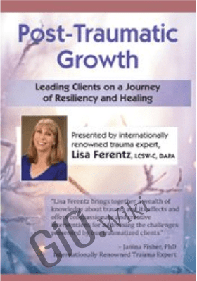 Post-Traumatic Growth: Leading Clients on a Journey of Resiliency and Healing with Lisa Ferentz, LCSW- C, DAPA - Lisa Ferentz