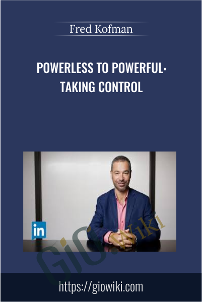Powerless to Powerful: Taking Control - Fred Kofman