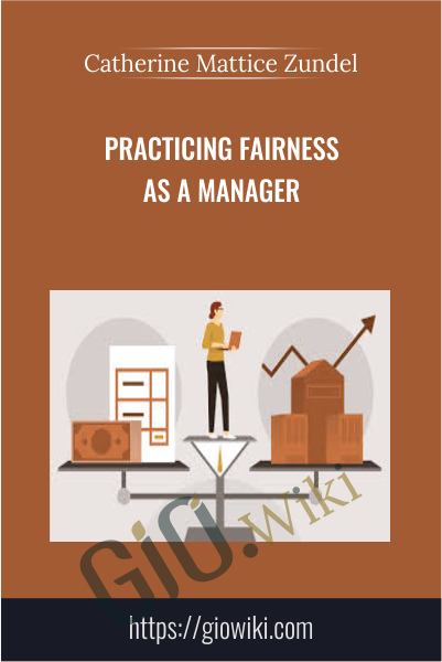 Practicing Fairness as a Manager - Catherine Mattice Zundel