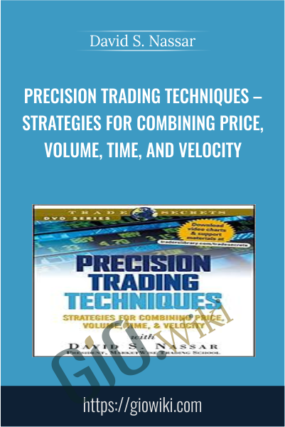 Precision Trading Techniques – Strategies for Combining Price, Volume, Time, and Velocity - David S. Nassar