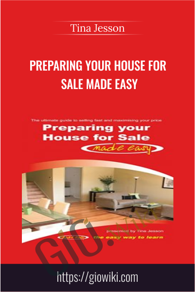 Preparing Your House For Sale Made Easy - Tina Jesson