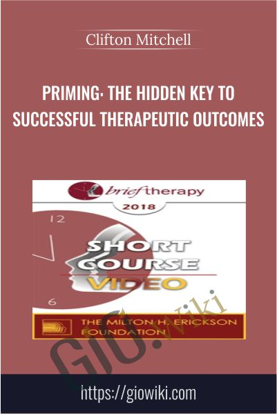 Priming: The Hidden Key to Successful Therapeutic Outcomes - Clifton Mitchell