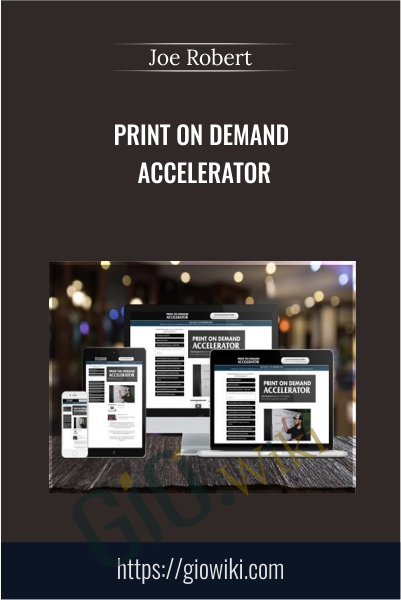 Print On Demand Accelerator - Joe Robert