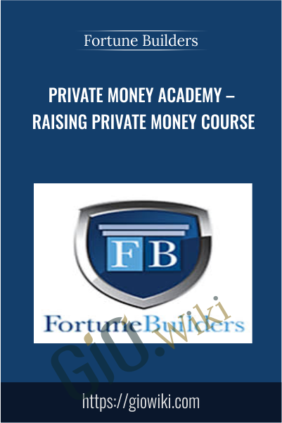 Private Money Academy – Raising Private Money Course - Fortune Builders