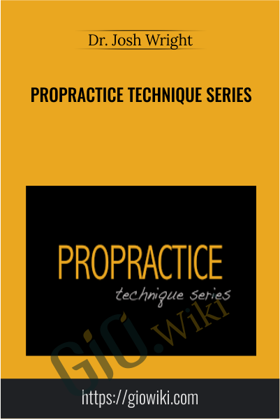 ProPractice Technique Series - Dr. Josh Wright