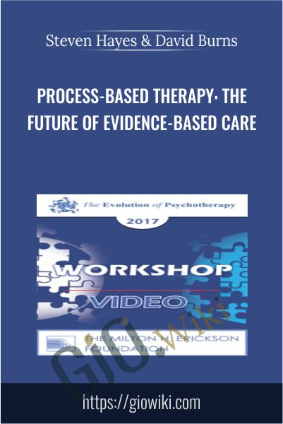 Process-Based Therapy: The Future of Evidence-Based Care - Steven Hayes & David Burns