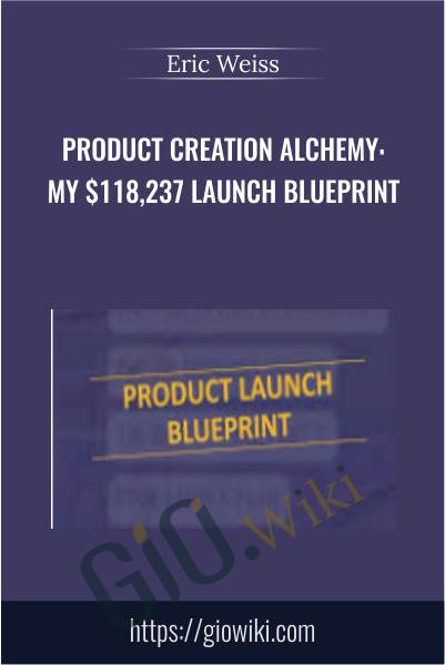 Product Creation Alchemy: My $118,237 Launch Blueprint - Eric Weiss