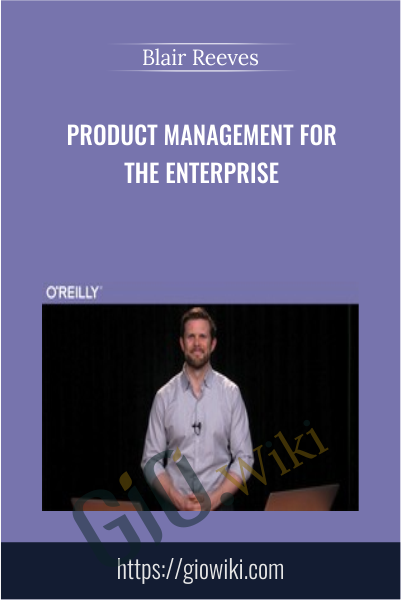 Product Management for the Enterprise - Blair Reeves