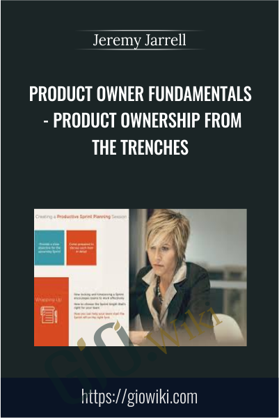 Product Owner Fundamentals - Product Ownership from the Trenches - Jeremy Jarrell
