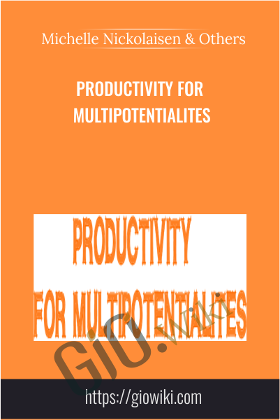 Productivity for Multipotentialites - Michelle Nickolaisen & Others