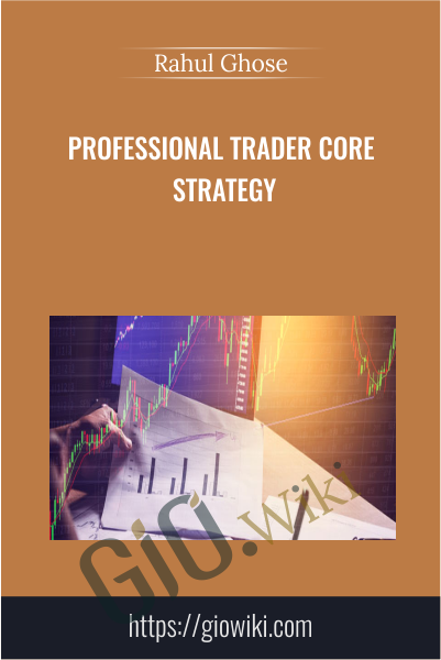 Professional Trader Core Strategy - Rahul Ghose