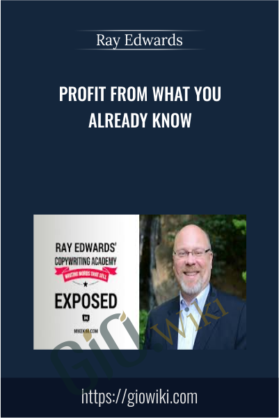 Profit From What You Already Know - Ray Edwards
