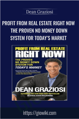 Profit from Real Estate Right Now! – The Proven No Money Down System for Today's Market – Dean Graziosi