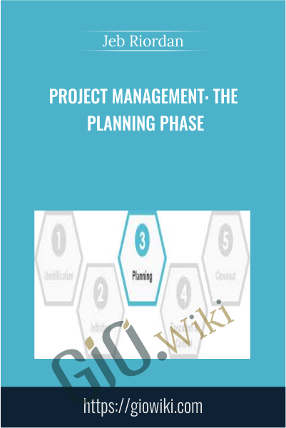 Project Management: The Planning Phase - Jeb Riordan