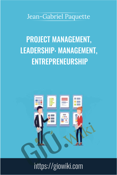 Project Management, Leadership: Management, Entrepreneurship - Jean-Gabriel Paquette