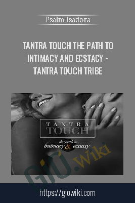Tantra Touch The Path to Intimacy and Ecstacy - Tantra Touch Tribe