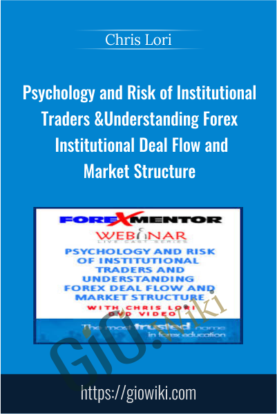 Psychology and Risk of Institutional Traders & Understanding Forex Institutional Deal Flow and Market Structure - Chris Lori