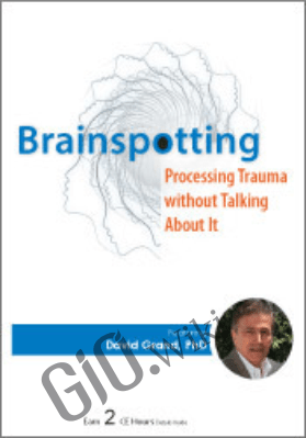 Psychotherapy Networker Symposium: Brainspotting: Processing Trauma without Talking About It - David Grand