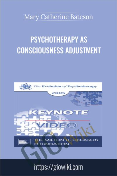 Psychotherapy as Consciousness Adjustment - Mary Catherine Bateson