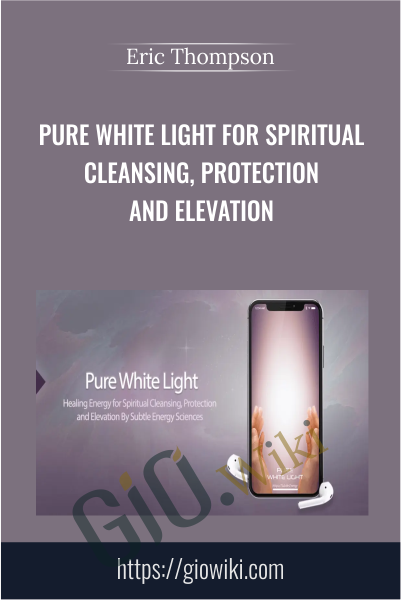 Pure White Light for Spiritual Cleansing, Protection and Elevation - Eric Thompson